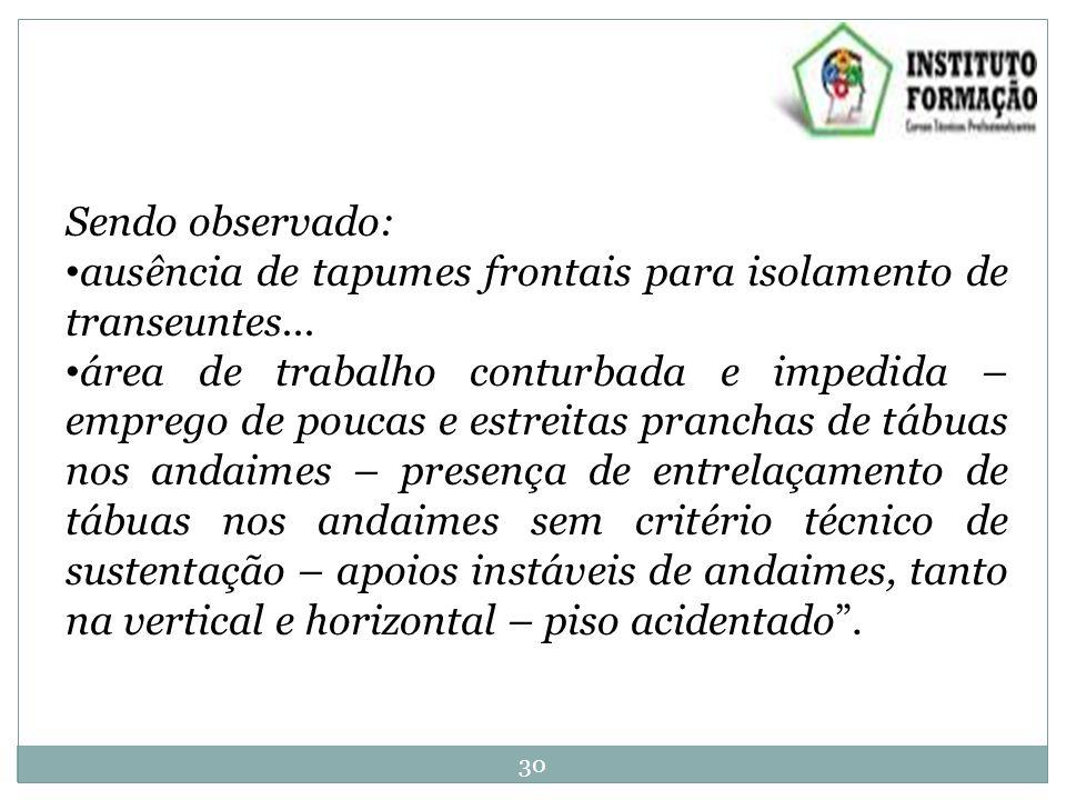 Sendo observado: ausência de tapumes frontais para isolamento de transeuntes...
