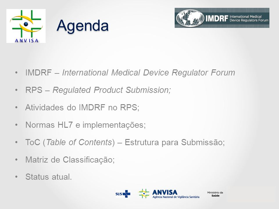 Agenda IMDRF – International Medical Device Regulator Forum RPS – Regulated Product Submission; Atividades do IMDRF no RPS; Normas HL7 e implementaçõe