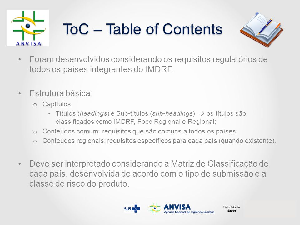Foram desenvolvidos considerando os requisitos regulatórios de todos os países integrantes do IMDRF. Estrutura básica: o Capítulos: Títulos (headings)