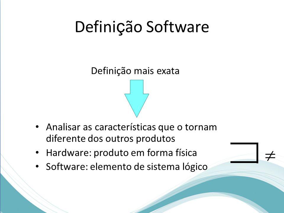 Defini ç ão Software Definição mais exata Analisar as características que o tornam diferente dos outros produtos Hardware: produto em forma física Software: elemento de sistema lógico 