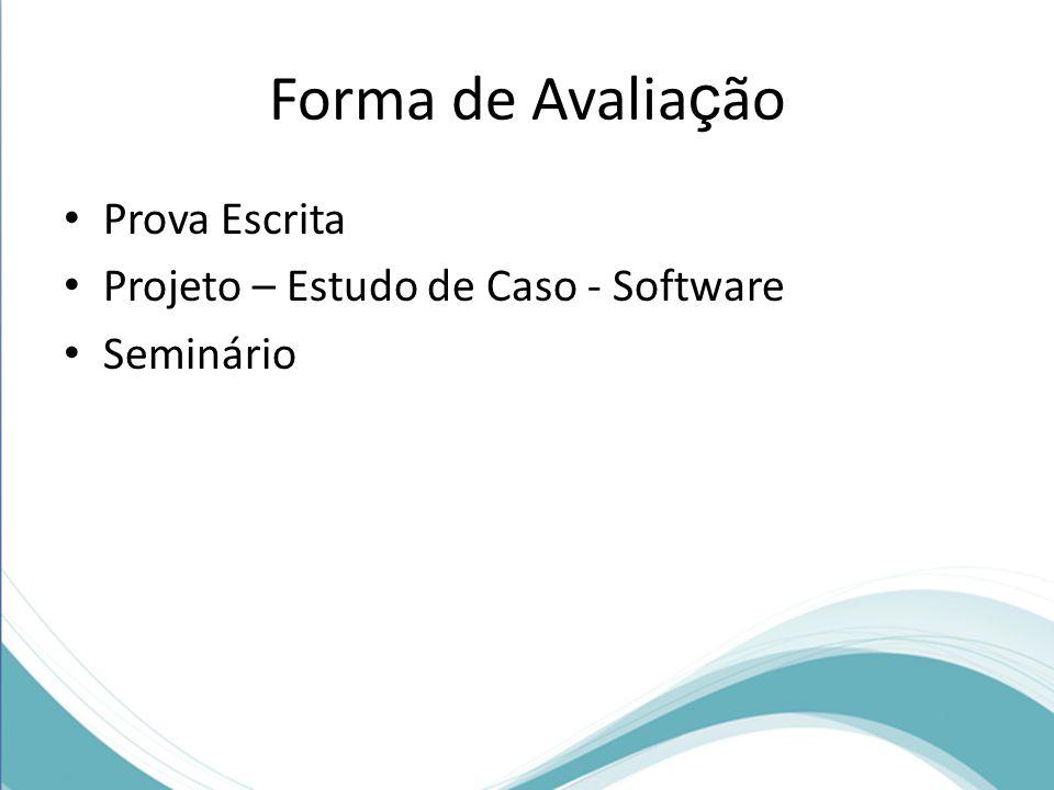 Forma de Avalia ç ão Prova Escrita Projeto – Estudo de Caso - Software Seminário