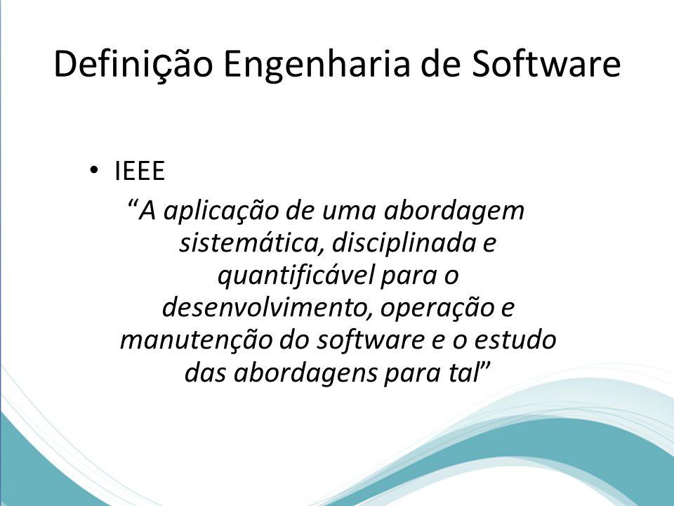 Defini ç ão Engenharia de Software IEEE A aplicação de uma abordagem sistemática, disciplinada e quantificável para o desenvolvimento, operação e manutenção do software e o estudo das abordagens para tal