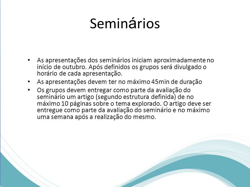 Semin á rios As apresentações dos seminários iniciam aproximadamente no início de outubro.