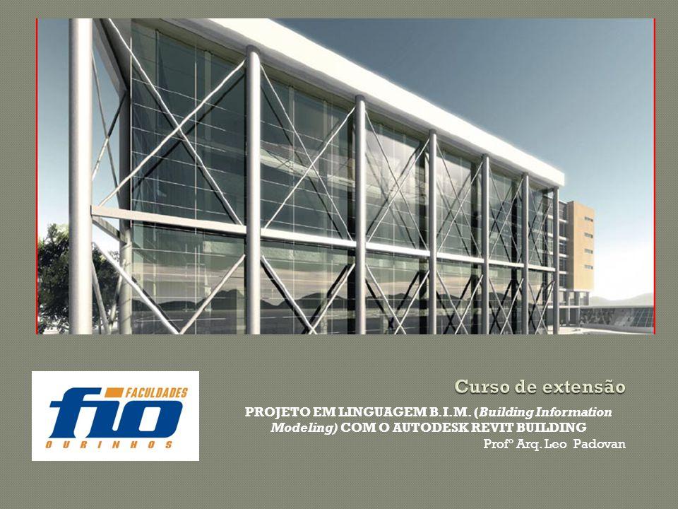 PROJETO EM LINGUAGEM B.I.M. (Building Information Modeling) COM O AUTODESK REVIT BUILDING Profº Arq. Leo Padovan