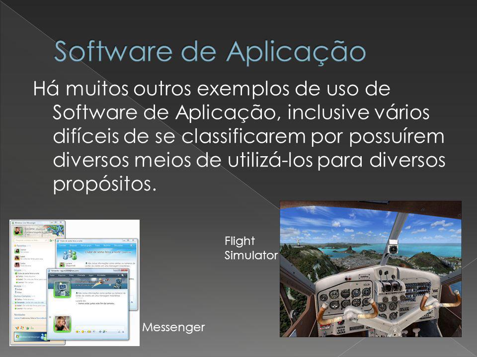 Há muitos outros exemplos de uso de Software de Aplicação, inclusive vários difíceis de se classificarem por possuírem diversos meios de utilizá-los p