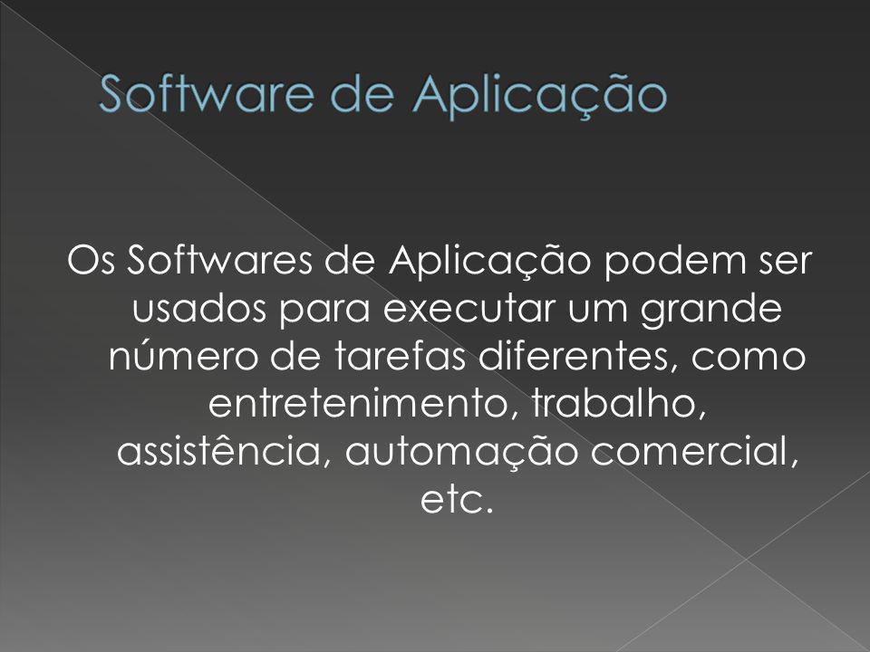 Os Softwares de Aplicação podem ser usados para executar um grande número de tarefas diferentes, como entretenimento, trabalho, assistência, automação