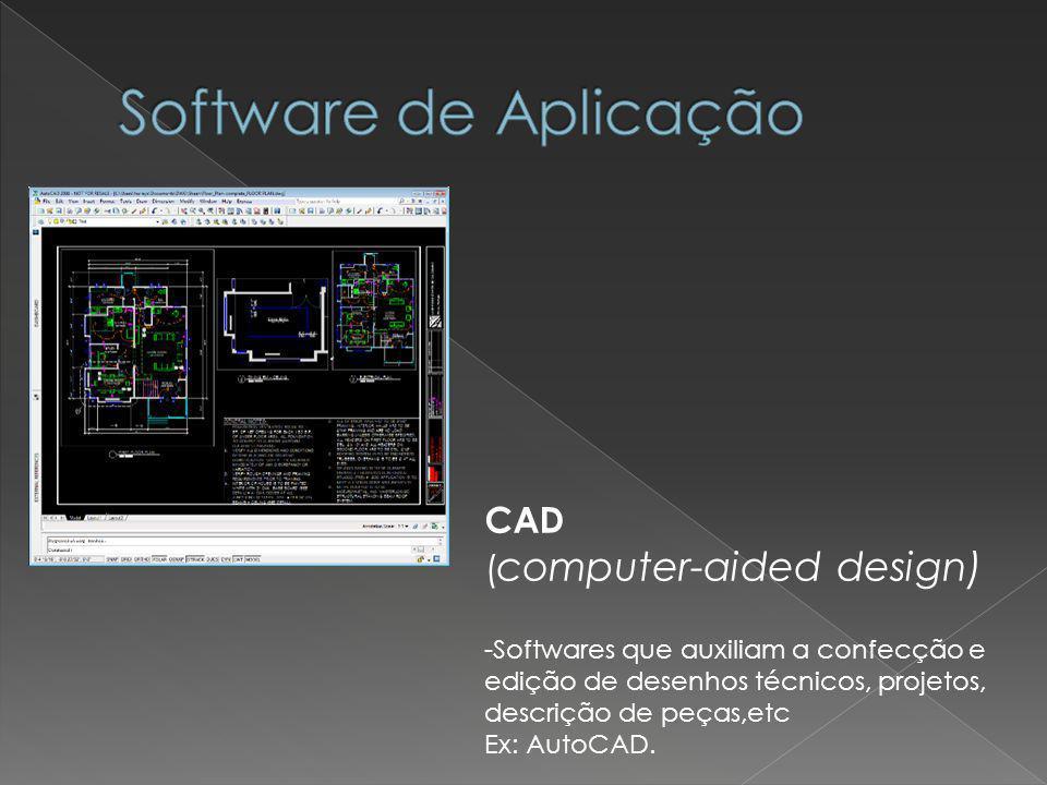 CAD ( computer-aided design) -Softwares que auxiliam a confecção e edição de desenhos técnicos, projetos, descrição de peças,etc Ex: AutoCAD.