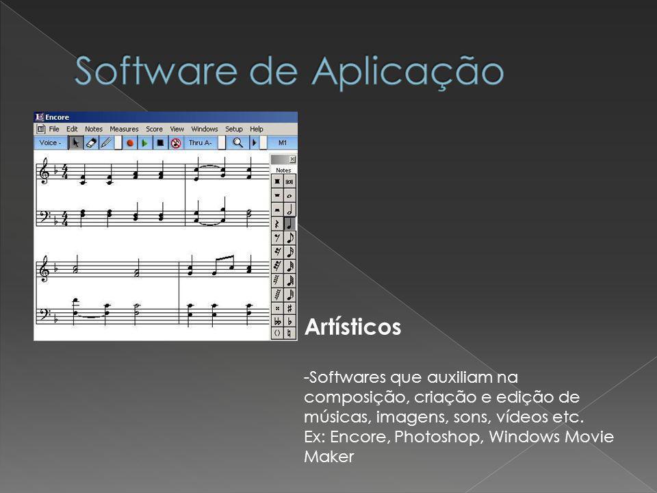 Artísticos -Softwares que auxiliam na composição, criação e edição de músicas, imagens, sons, vídeos etc. Ex: Encore, Photoshop, Windows Movie Maker