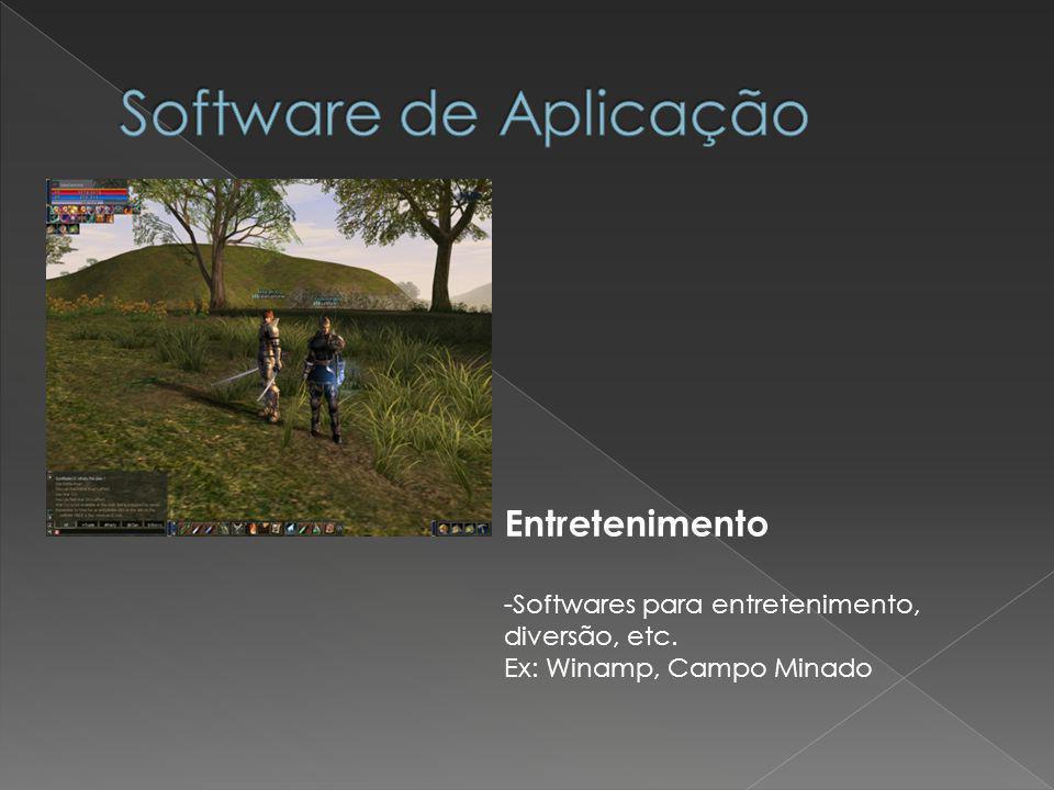 Entretenimento -Softwares para entretenimento, diversão, etc. Ex: Winamp, Campo Minado