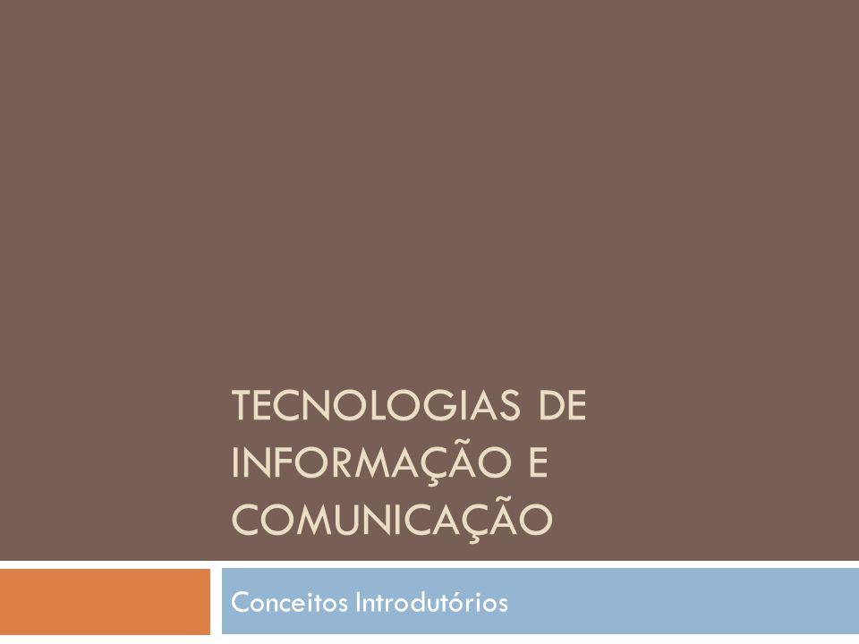 TECNOLOGIAS DE INFORMAÇÃO E COMUNICAÇÃO Conceitos Introdutórios