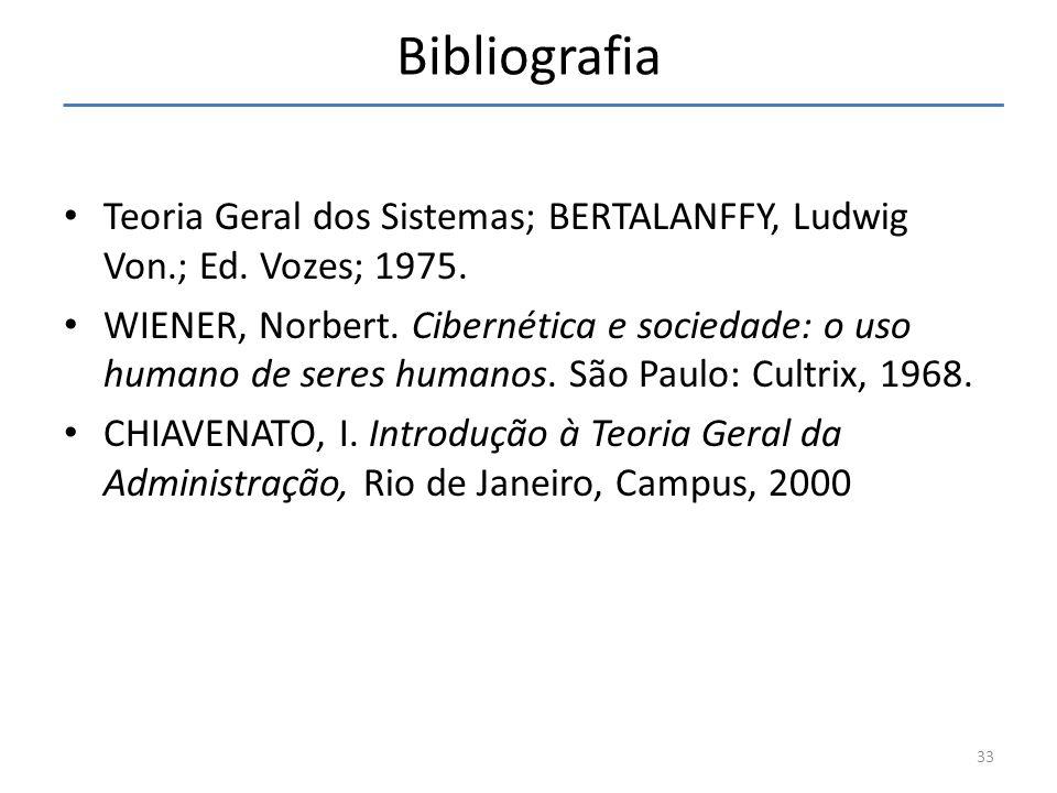 Teoria Geral dos Sistemas; BERTALANFFY, Ludwig Von.; Ed. Vozes; 1975. WIENER, Norbert. Cibernética e sociedade: o uso humano de seres humanos. São Pau
