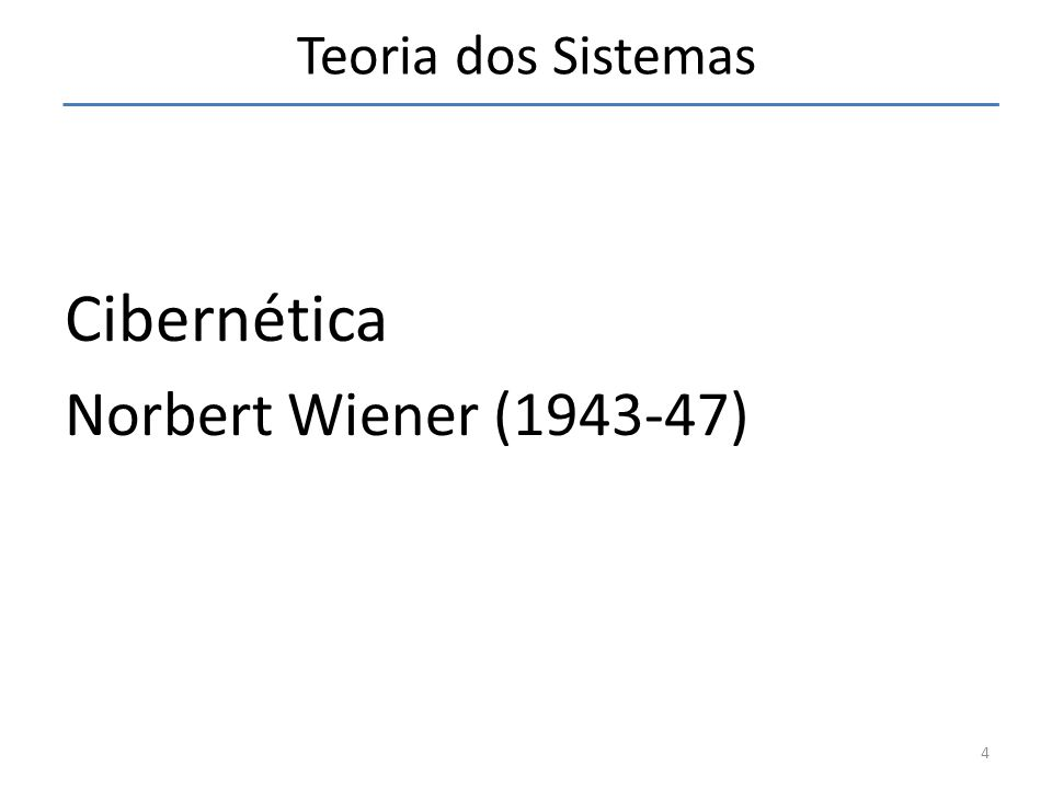 Teoria dos Sistemas Cibernética Norbert Wiener (1943-47) 4