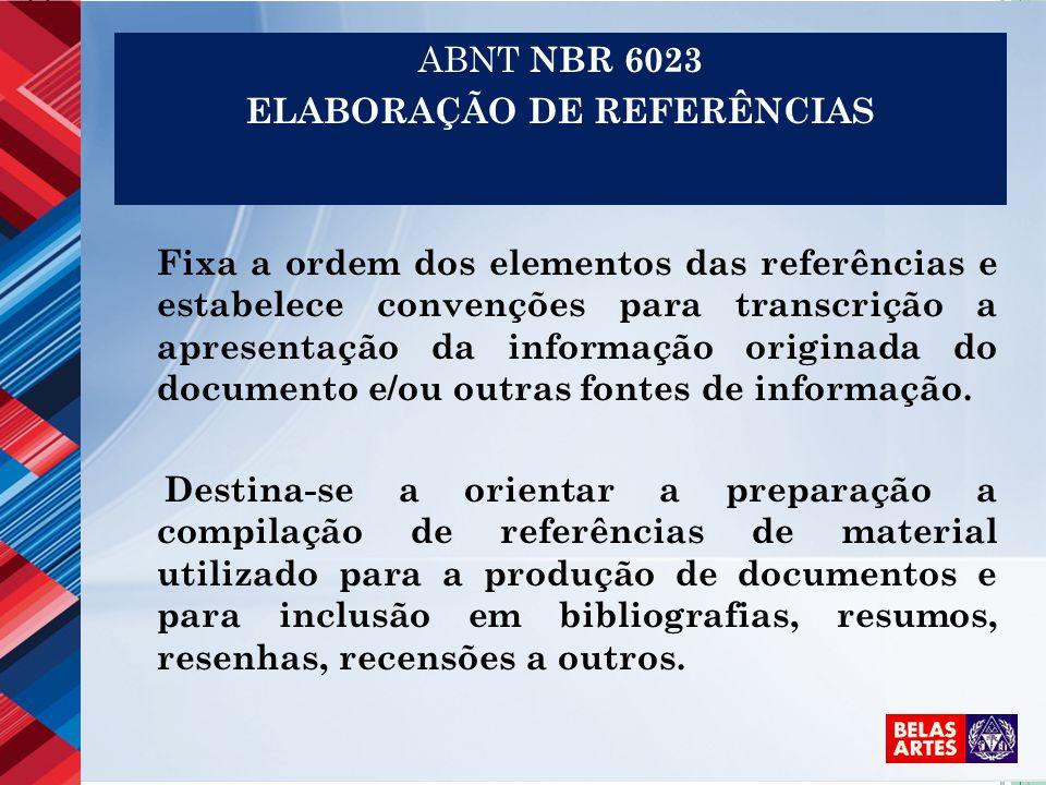 ABNT NBR 6023 ELABORAÇÃO DE REFERÊNCIAS Fixa a ordem dos elementos das referências e estabelece convenções para transcrição a apresentação da informaç