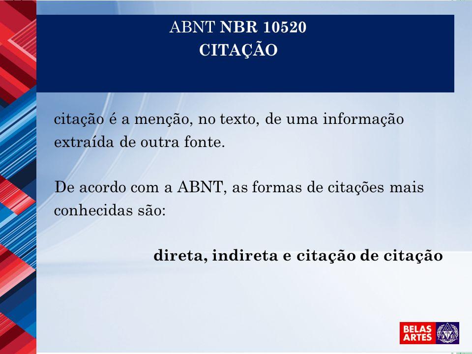 ABNT NBR 10520 CITAÇÃO citação é a menção, no texto, de uma informação extraída de outra fonte. De acordo com a ABNT, as formas de citações mais conhe