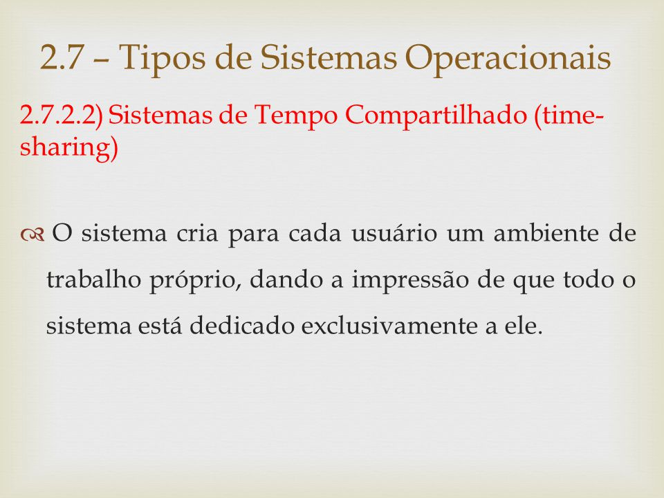 2.7.2.2) Sistemas de Tempo Compartilhado (time- sharing)  Os usuários interagem através de terminais que incluem vídeo, teclado e mouse (linhas de comando).