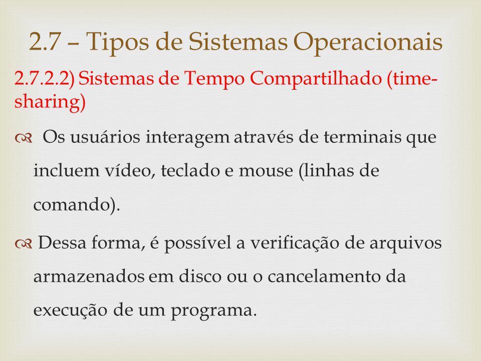 2.7.2.2) Sistemas de Tempo Compartilhado (time- sharing)  O sistema, normalmente, responde em poucos segundos à maioria desses comandos.