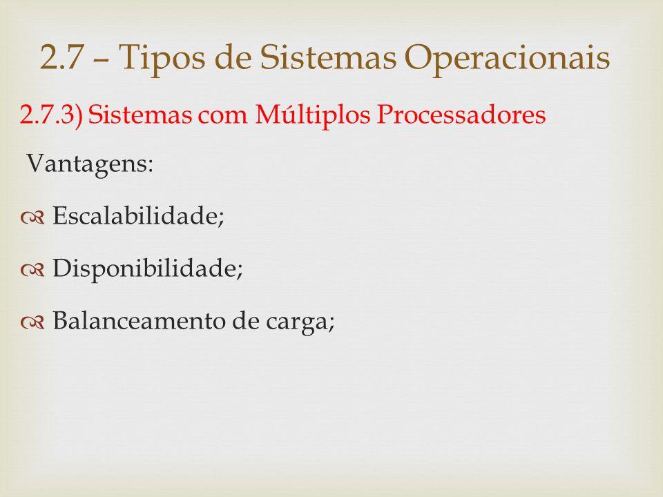 2.7.3) Sistemas com Múltiplos Processadores  Um fator decisivo no desenvolvimento de sistemas operacionais com múltiplos processadores é a forma de comunicação entre as CPU's e o grau de compartilhamento da memória e dos dispositivos de entrada e saída.