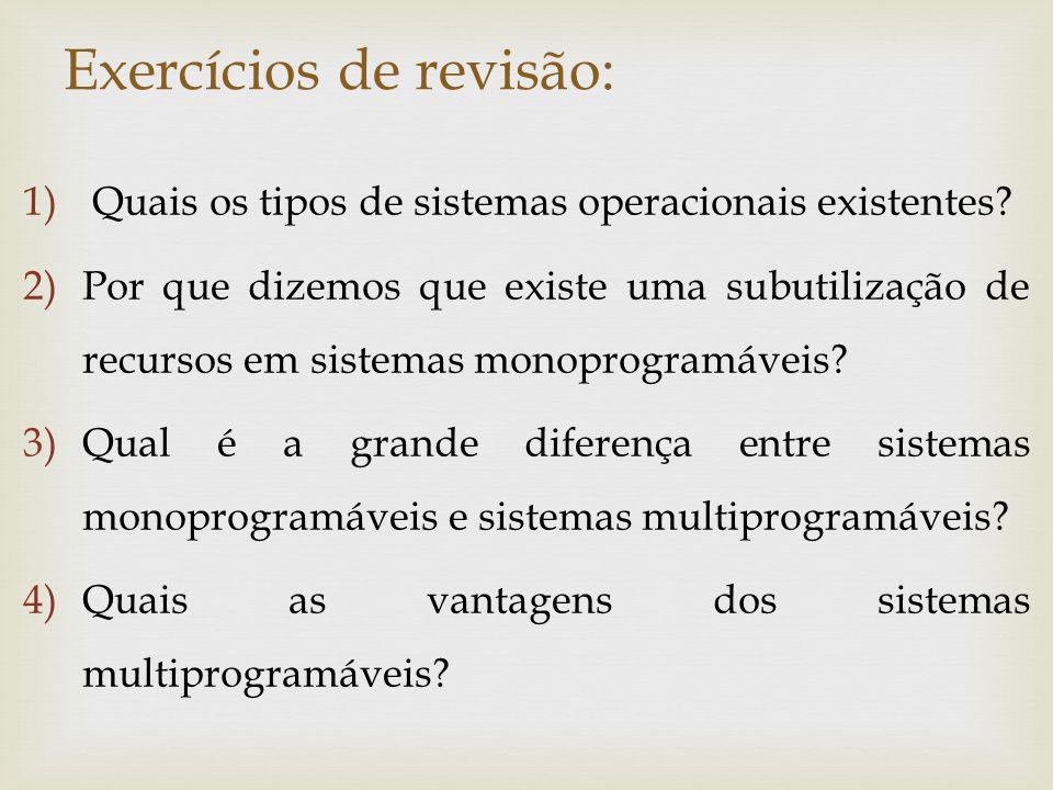Exercícios de revisão: 5)Quais são os tipos de sistemas multiprogramáveis.