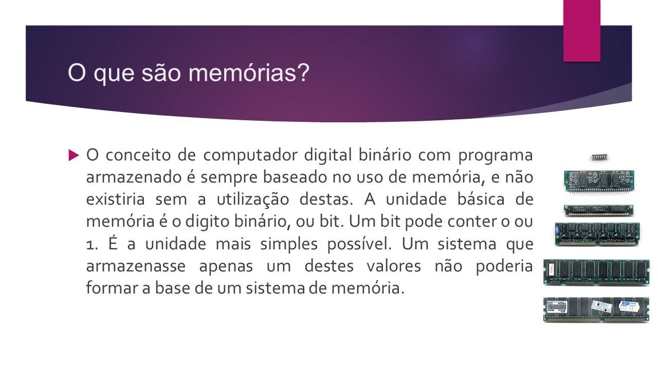 O que são memórias?  O conceito de computador digital binário com programa armazenado é sempre baseado no uso de memória, e não existiria sem a utili