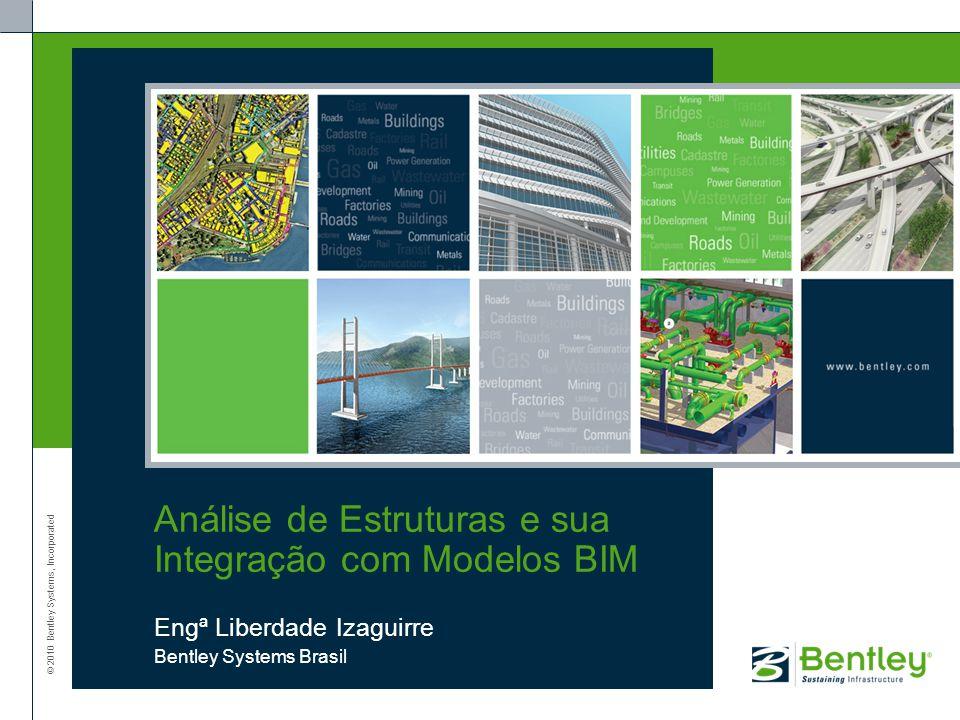 © 2010 Bentley Systems, Incorporated 21 | WWW.BENTLEY.COM INTEROPERABILIDADE ISM ISM: Um meio de armazenamento, coordenação e visualização de informação comum em um modelo estrutural.