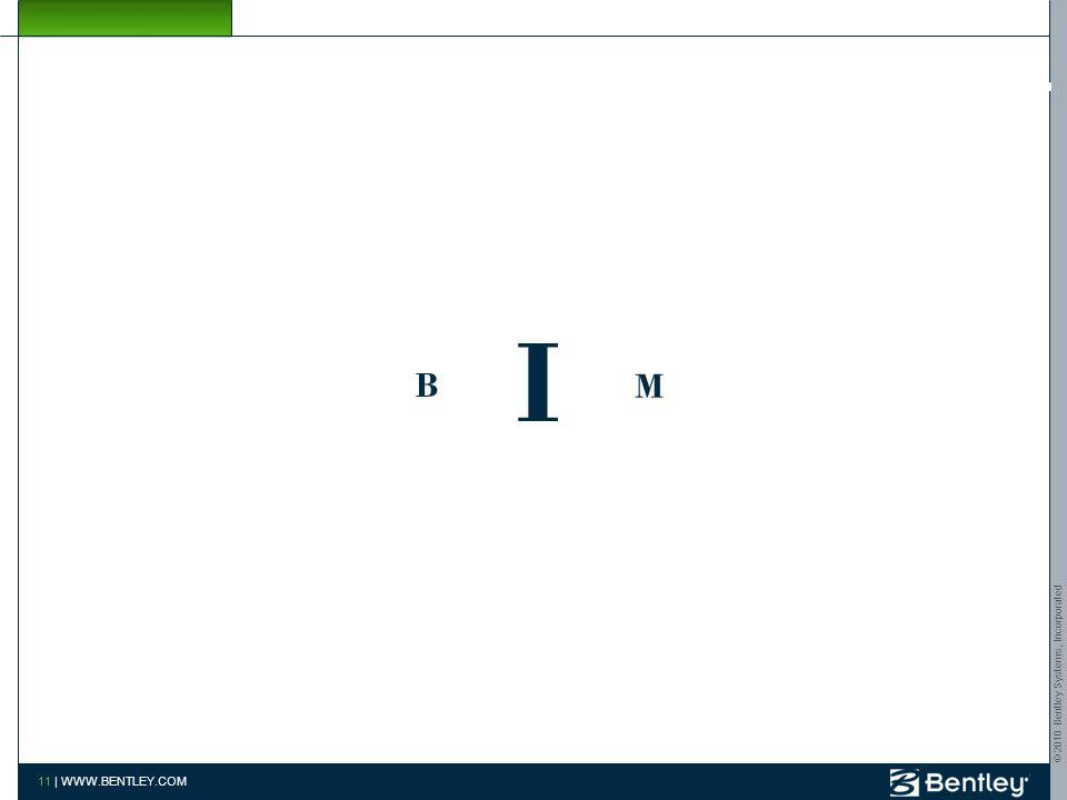 © 2010 Bentley Systems, Incorporated 10 | WWW.BENTLEY.COM CONCEITO A-E-C-O Arquiteturaconcepção, criação, inovação … Engenhariaprojeto, detalhe, análi