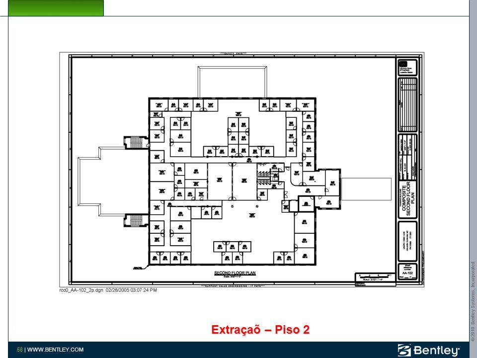 © 2010 Bentley Systems, Incorporated 57   WWW.BENTLEY.COM Extração – Piso 1