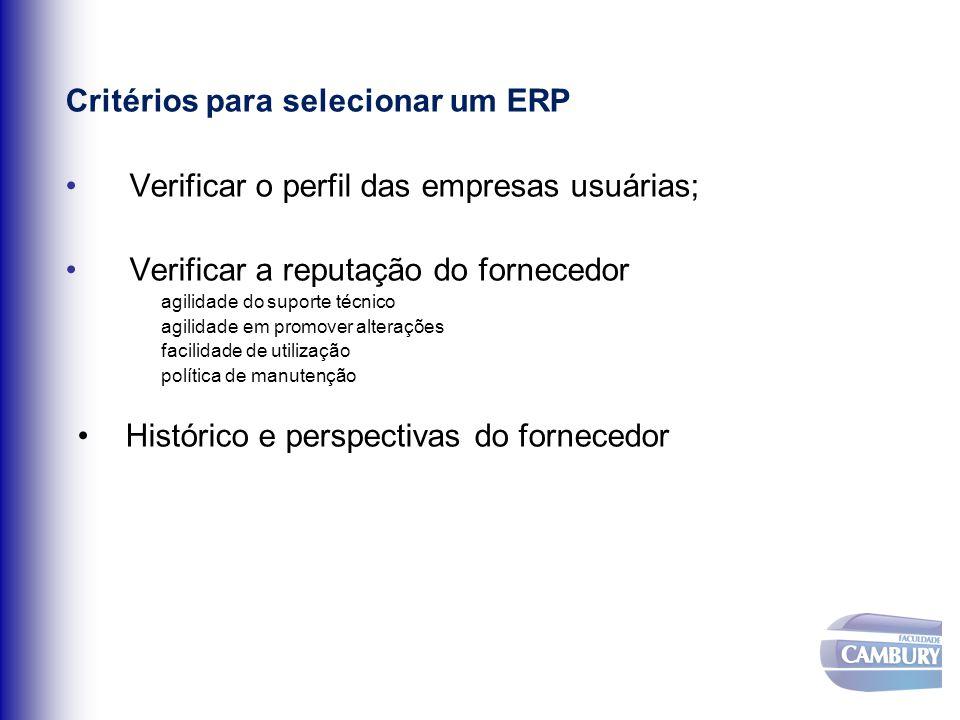 Critérios para selecionar um ERP Verificar o perfil das empresas usuárias; Verificar a reputação do fornecedor agilidade do suporte técnico agilidade