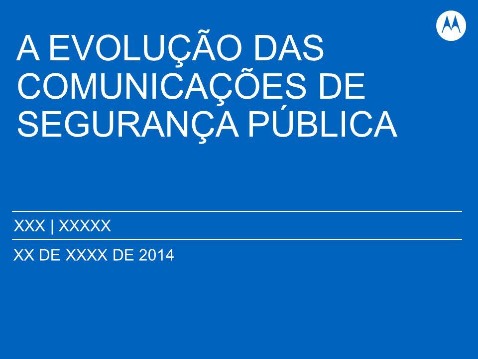 A EVOLUÇÃO DAS COMUNICAÇÕES DE SEGURANÇA PÚBLICA XXX | XXXXX XX DE XXXX DE 2014