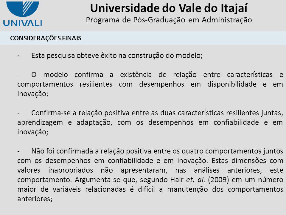 Universidade do Vale do Itajaí Programa de Pós-Graduação em Administração -Esta pesquisa obteve êxito na construção do modelo; -O modelo confirma a ex