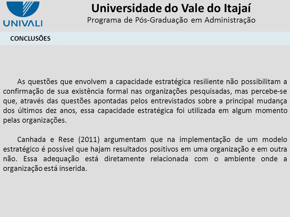 Universidade do Vale do Itajaí Programa de Pós-Graduação em Administração CONCLUSÕES As questões que envolvem a capacidade estratégica resiliente não