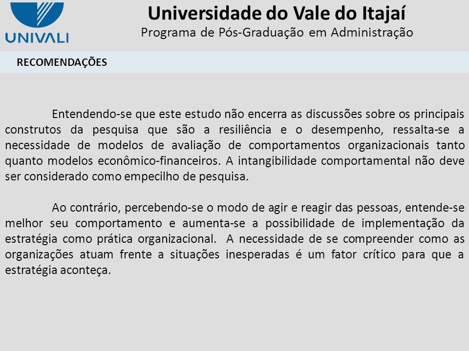 Universidade do Vale do Itajaí Programa de Pós-Graduação em Administração RECOMENDAÇÕES Entendendo-se que este estudo não encerra as discussões sobre