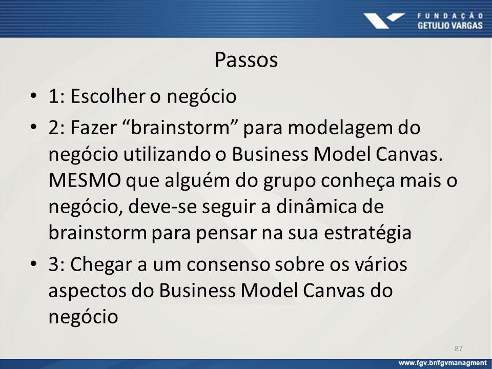 """Passos 1: Escolher o negócio 2: Fazer """"brainstorm"""" para modelagem do negócio utilizando o Business Model Canvas. MESMO que alguém do grupo conheça mai"""