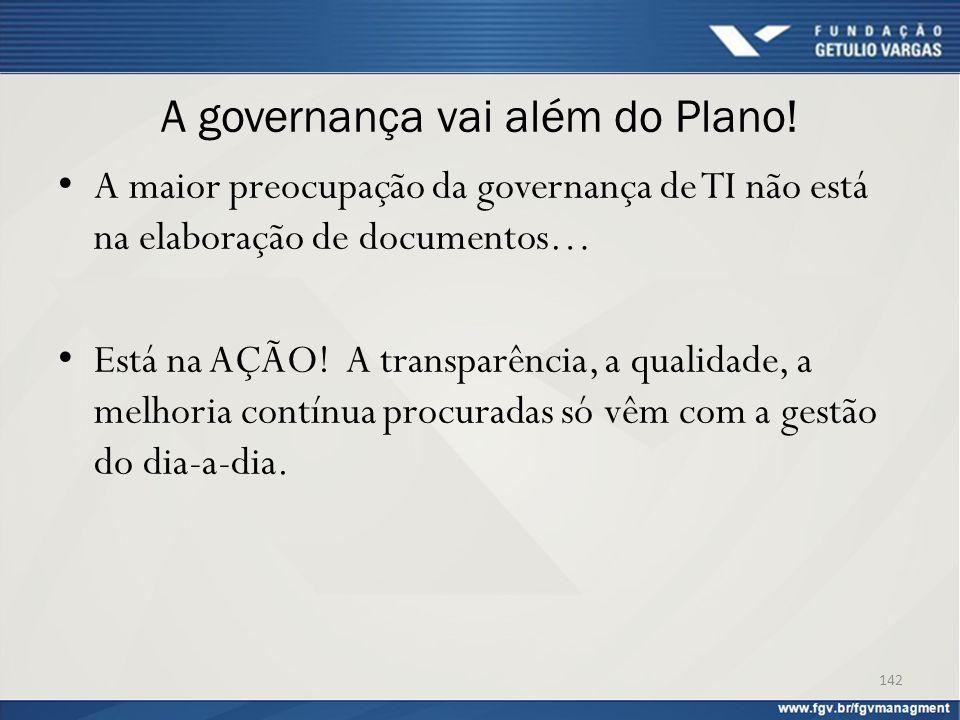 A governança vai além do Plano! A maior preocupação da governança de TI não está na elaboração de documentos… Está na AÇÃO! A transparência, a qualida