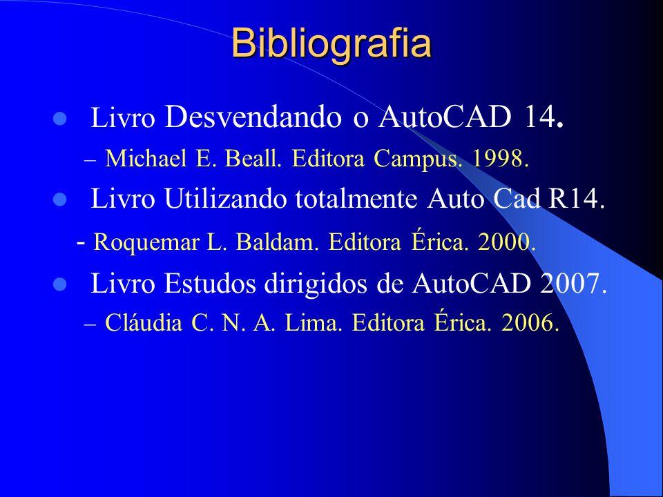 Bibliografia Livro Desvendando o AutoCAD 14. – Michael E. Beall. Editora Campus. 1998. Livro Utilizando totalmente Auto Cad R14. - Roquemar L. Baldam.
