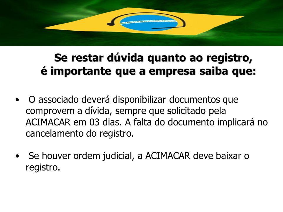 O associado deverá disponibilizar documentos que comprovem a dívida, sempre que solicitado pela ACIMACAR em 03 dias. A falta do documento implicará no