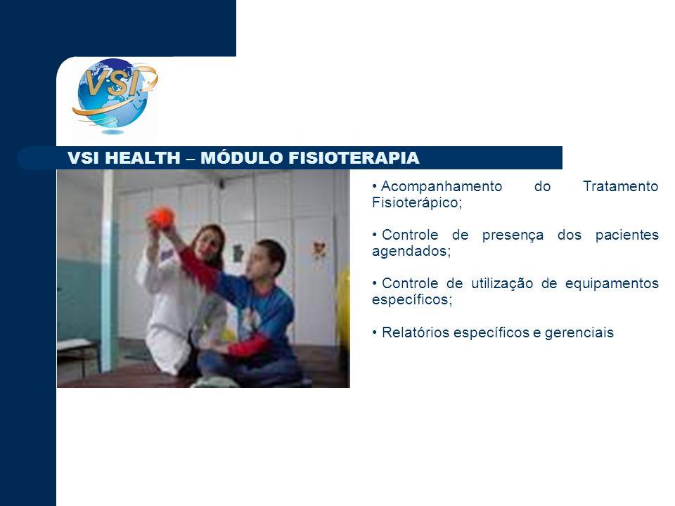 Acompanhamento do Tratamento Fisioterápico; Controle de presença dos pacientes agendados; Controle de utilização de equipamentos específicos; Relatórios específicos e gerenciais VSI HEALTH – MÓDULO FISIOTERAPIA