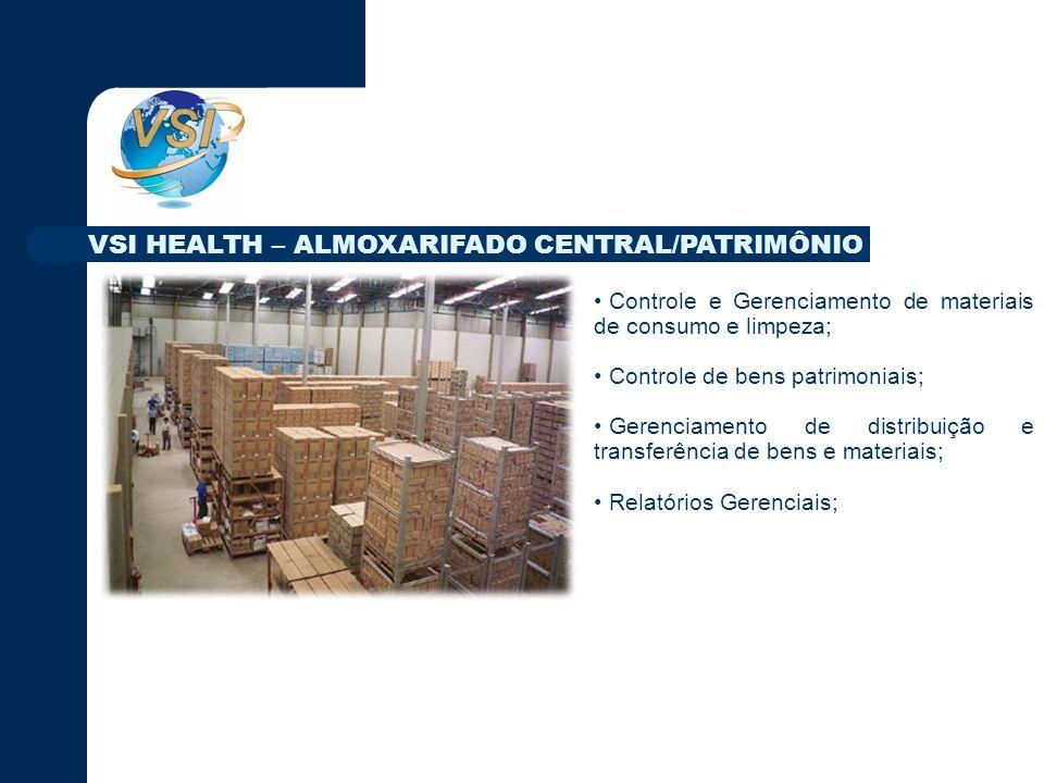 Controle e Gerenciamento de materiais de consumo e limpeza; Controle de bens patrimoniais; Gerenciamento de distribuição e transferência de bens e materiais; Relatórios Gerenciais; VSI HEALTH – ALMOXARIFADO CENTRAL/PATRIMÔNIO