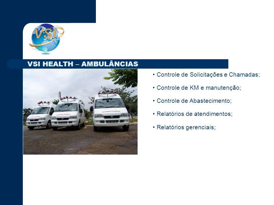 Controle de Solicitações e Chamadas; Controle de KM e manutenção; Controle de Abastecimento; Relatórios de atendimentos; Relatórios gerenciais; VSI HEALTH – AMBULÂNCIAS