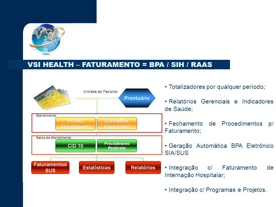 Totalizadores por qualquer período; Relatórios Gerenciais e Indicadores de Saúde; Fechamento de Procedimentos p/ Faturamento; Geração Automática BPA Eletrônico SIA/SUS Integração c/ Faturamento de Internação Hospitalar; Integração c/ Programas e Projetos.