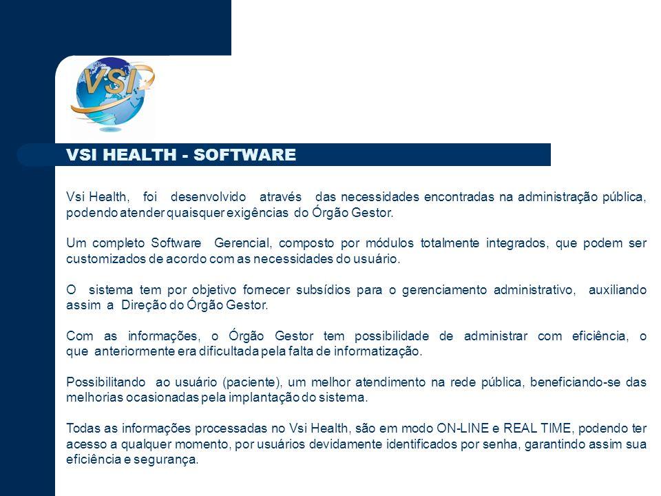 VSI HEALTH - SOFTWARE Vsi Health, foi desenvolvido através das necessidades encontradas na administração pública, podendo atender quaisquer exigências do Órgão Gestor.