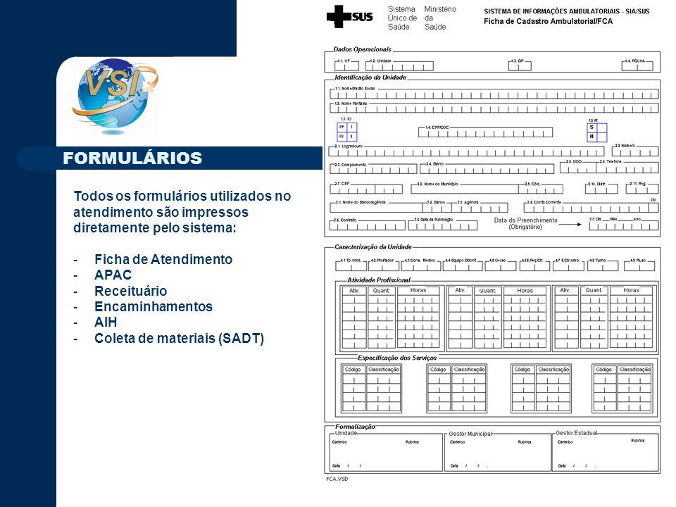 FORMULÁRIOS Todos os formulários utilizados no atendimento são impressos diretamente pelo sistema: -Ficha de Atendimento -APAC -Receituário -Encaminhamentos -AIH -Coleta de materiais (SADT)