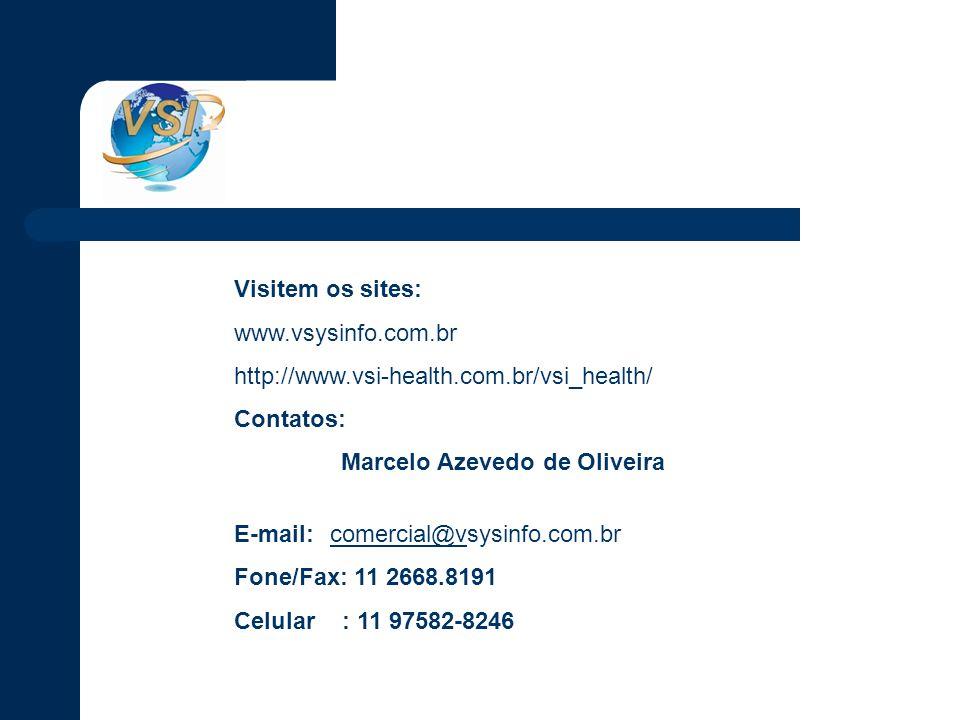 Visitem os sites: www.vsysinfo.com.br http://www.vsi-health.com.br/vsi_health/ Contatos: Marcelo Azevedo de Oliveira E-mail: comercial@vsysinfo.com.brcomercial@v Fone/Fax: 11 2668.8191 Celular : 11 97582-8246