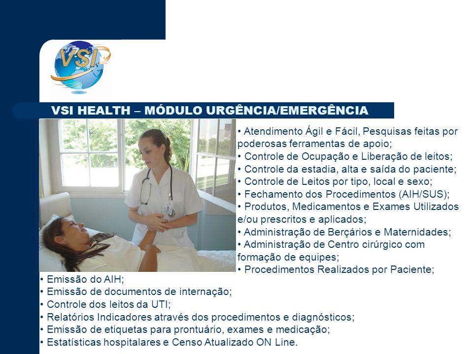 Atendimento Ágil e Fácil, Pesquisas feitas por poderosas ferramentas de apoio; Controle de Ocupação e Liberação de leitos; Controle da estadia, alta e saída do paciente; Controle de Leitos por tipo, local e sexo; Fechamento dos Procedimentos (AIH/SUS); Produtos, Medicamentos e Exames Utilizados e/ou prescritos e aplicados; Administração de Berçários e Maternidades; Administração de Centro cirúrgico com formação de equipes; Procedimentos Realizados por Paciente; Emissão do AIH; Emissão de documentos de internação; Controle dos leitos da UTI; Relatórios Indicadores através dos procedimentos e diagnósticos; Emissão de etiquetas para prontuário, exames e medicação; Estatísticas hospitalares e Censo Atualizado ON Line.