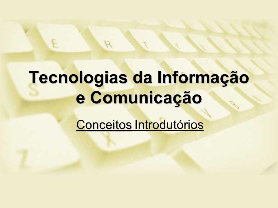 Tecnologias da Informação e Comunicação Conceitos Conceitos Introdutórios