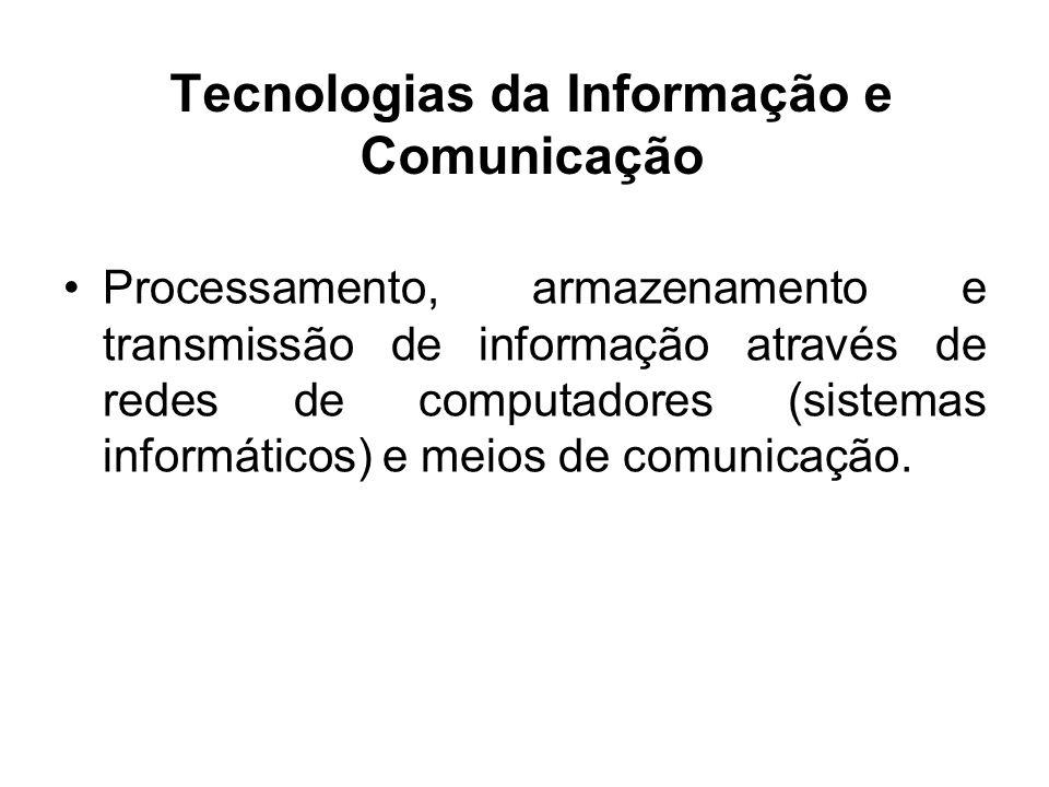 Tecnologias da Informação e Comunicação Processamento, armazenamento e transmissão de informação através de redes de computadores (sistemas informátic