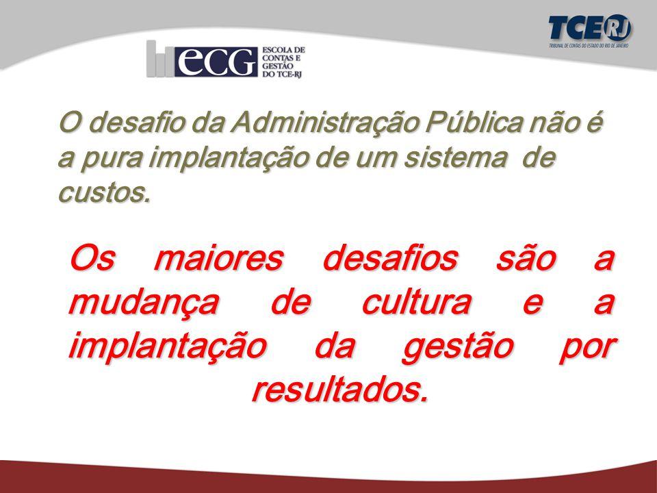 Os maiores desafios são a mudança de cultura e a implantação da gestão por resultados.