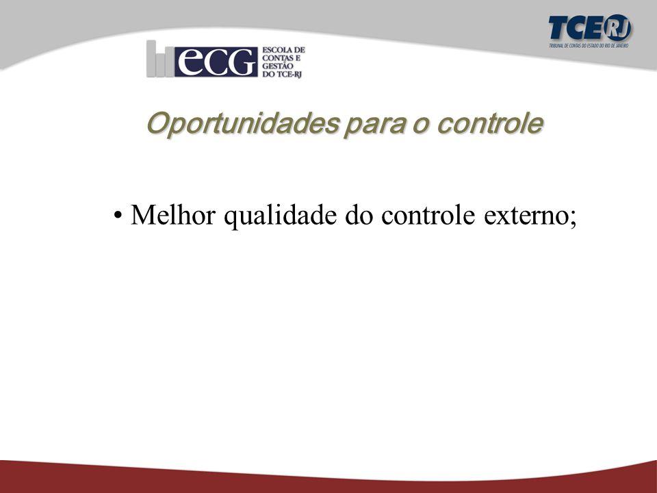 Oportunidades para o controle Melhor qualidade do controle externo;