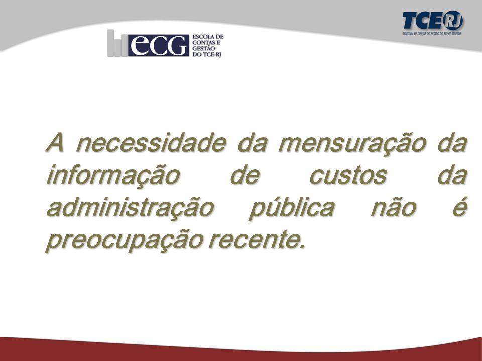 A necessidade da mensuração da informação de custos da administração pública não é preocupação recente.