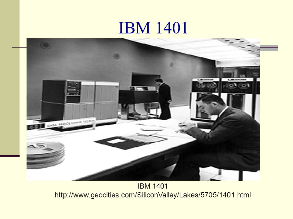 IBM 1401 IBM 1401 http://www.geocities.com/SiliconValley/Lakes/5705/1401.html