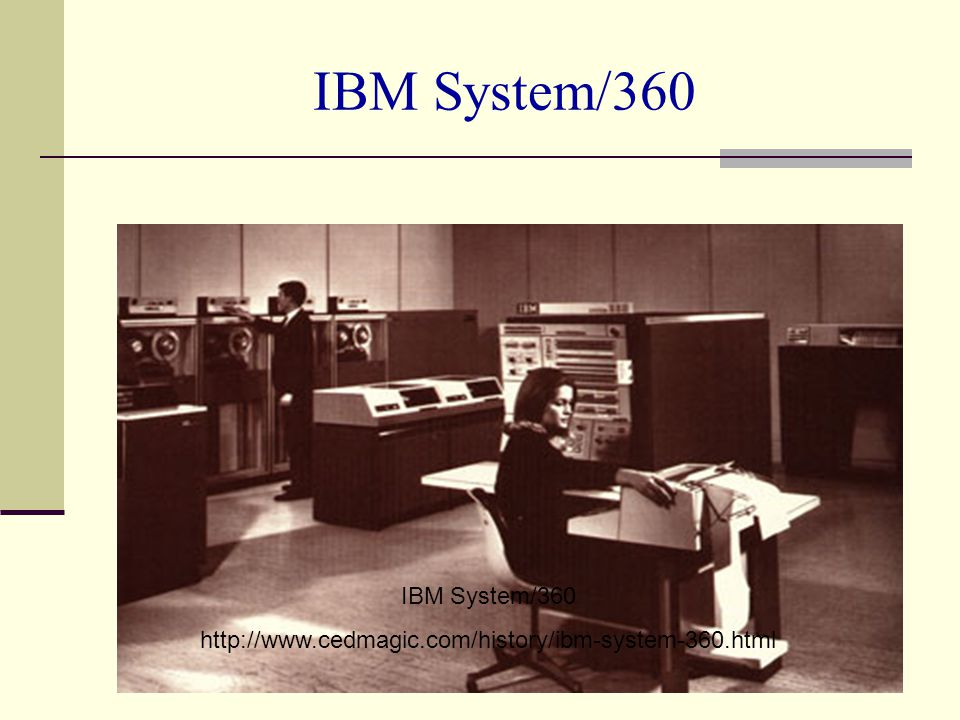 IBM System/360 IBM System/360 http://www.cedmagic.com/history/ibm-system-360.html